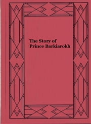 The Story of Prince Barkiarokh ebook by William Thomas Beckford