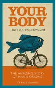 Your Body: The Fish That Evolved ebook by Harrison, Dr. Keith