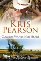Cowboy Wants Her Heart ebook by Kris Pearson