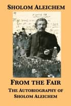 From the Fair - The Autobiography of Sholom Aleichem ebook by Sholom Aleichem