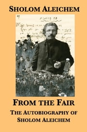 From the Fair - The Autobiography of Sholom Aleichem ebook by Kobo.Web.Store.Products.Fields.ContributorFieldViewModel
