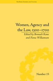 Women, Agency and the Law, 1300–1700 ebook by Bronach Kane,Fiona Williamson