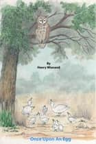 Once Upon An Egg ebook by Henry Wienand, Elaine Wienand, David Simpson