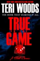 True to the Game ebook by Teri Woods