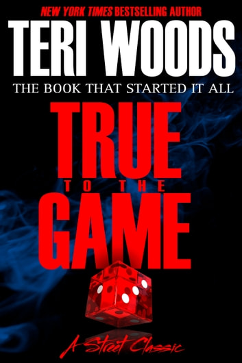 True to the Game - Part I ebook by Teri Woods