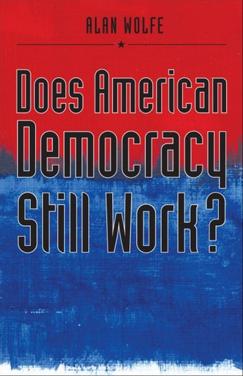 Does American Democracy Still Work? ebook by Alan Wolfe