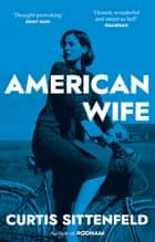 American Wife - The acclaimed word-of-mouth bestseller ebook by Curtis Sittenfeld