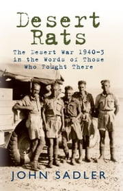 Desert Rats - The Desert War 1940-3 in the Words of Those Who Fought There ebook by John Sadler