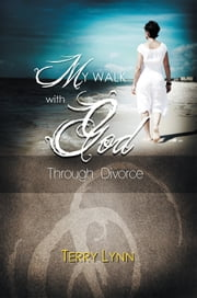My Walk with God Through Divorce ebook by Terry Lynn