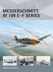 Messerschmitt Bf 109 E-F series ebook by Robert Jackson,Adam Tooby