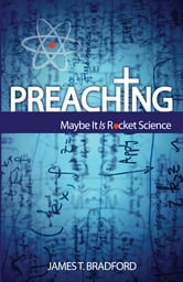 Preaching: Maybe It Is Rocket Science ebook by James T. Bradford