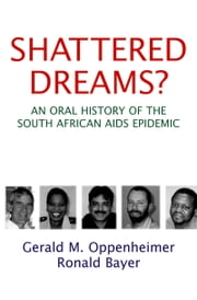 Shattered Dreams - An Oral History of the South African AIDS Epidemic ebook by Gerald M. Oppenheimer,Ronald Bayer