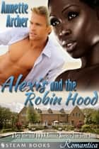 Alexis and the Robin Hood - A Sexy Interracial BWWM Romance Novelette from Steam Books ebook by Annette Archer, Steam Books