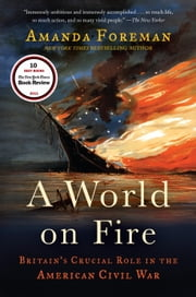 A World on Fire - Britain's Crucial Role in the American Civil War ebook by Amanda Foreman