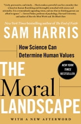 The Moral Landscape - How Science Can Determine Human Values ebook by Sam Harris