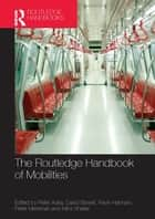 The Routledge Handbook of Mobilities ebook by Peter Adey, David Bissell, Kevin Hannam,...