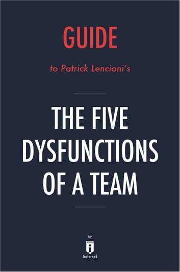 Guide to Patrick Lencioni's The Five Dysfunctions of a Team by Instaread ebook by Instaread