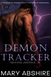 Demon Tracker (Divine Justice, 2) ebook by Mary Abshire