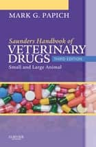 Saunders Handbook of Veterinary Drugs ebook by Mark G. Papich