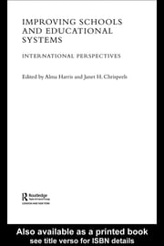 Improving Schools and Educational Systems: International Perspectives ebook by Harris, Alma