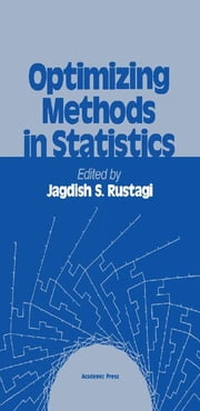 Optimizing Methods in Statistics: Proceedings of a Symposium Held at the Center for Tomorrow, the Ohio State University, June 14-16, 1971 ebook by Rustagi, Jagdish S.