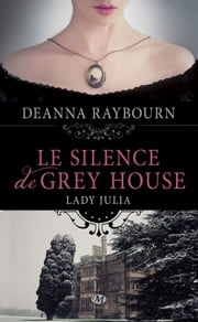 Le Silence de Grey House - Lady Julia Grey, T1 ebook by Deanna Raybourn, Lise Capitan