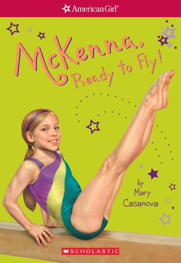 McKenna, Ready to Fly (American Girl: Girl of the Year 2012, Book 2) ebook by Mary Casanova