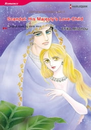 SCANDAL: HIS MAJESTY'S LOVE-CHILD (Harlequin Comics) - Harlequin Comics eBook by Annie West, ERIKA MISONOU
