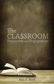 The Classroom - Encounter and Engagement ebook by William F. Pinar,A. Block
