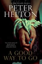 Good Way to Go, A - A police procedural set in Bristol ebook by Peter Helton