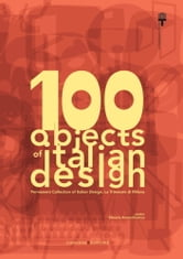 100 objects of italian design La Triennale di Milano - Permanent Collection of Italian Design, The Milan Triennale ebook by Aa.Vv.