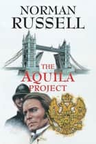 The Aquila Project ebook by Norman Russell