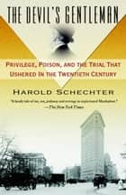 The Devil's Gentleman - Privilege, Poison, and the Trial That Ushered in the Twentieth Century ebook by Harold Schechter