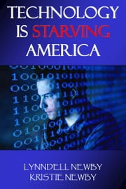 Technology Is Starving America ebook by Lynndell Newby
