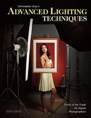 Christopher Grey's Advanced Lighting Techniques: Tricks of the Trade for Digital Photographers ebook by Grey, Christopher