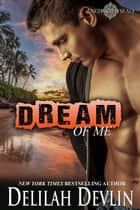 Dream of Me - Uncharted SEALs, #4 ebook by Delilah Devlin