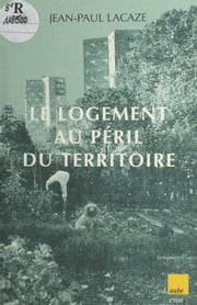 Le logement au péril du territoire ebook by Jean-Paul Lacaze
