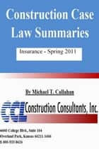 Construction Case Law Summaries: Insurance, Spring 2011 ebook by CCL Construction Consultants, Inc.