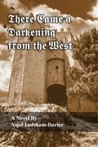 There Came a Darkening from the West ebook by Nigel Ledsham-Darter