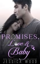 Promises, Love and Baby ebook by Jessica Wood