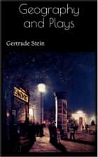 Geography and Plays ebook by Gertrude Stein
