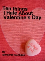 Ten Things I Hate About Valentine's Day ebook by Margaret Finnegan