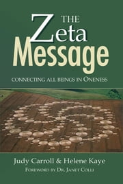 The ZETA Message: Connecting All Beings in Oneness ebook by Judy Carroll