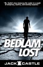 Bedlam Lost ebook by Jack Castle