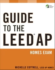 Guide to the LEED AP Homes Exam ebook by Michelle Cottrell