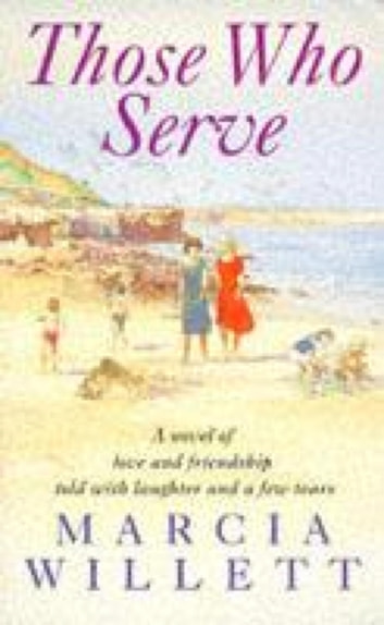 Those Who Serve - A moving story of love, friendship, laughter and tears eBook by Marcia Willett