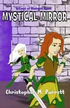 Mystical Mirror: a Land of Mistasia Novel ebook by Christopher Purrett