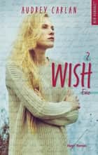 The Wish Serie - tome 2 ebook by Audrey Carlan, Robyn stella Bligh
