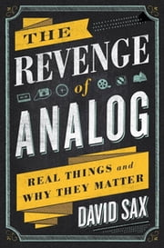 The Revenge of Analog - Real Things and Why They Matter ebook by Kobo.Web.Store.Products.Fields.ContributorFieldViewModel