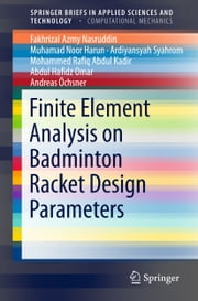 Finite Element Analysis on Badminton Racket Design Parameters ebook by Fakhrizal Azmy Nasruddin,Muhamad Noor Harun,Ardiyansyah Syahrom,Mohammed Rafiq Abdul Kadir,Abdul Hafidz Omar,Andreas Öchsner